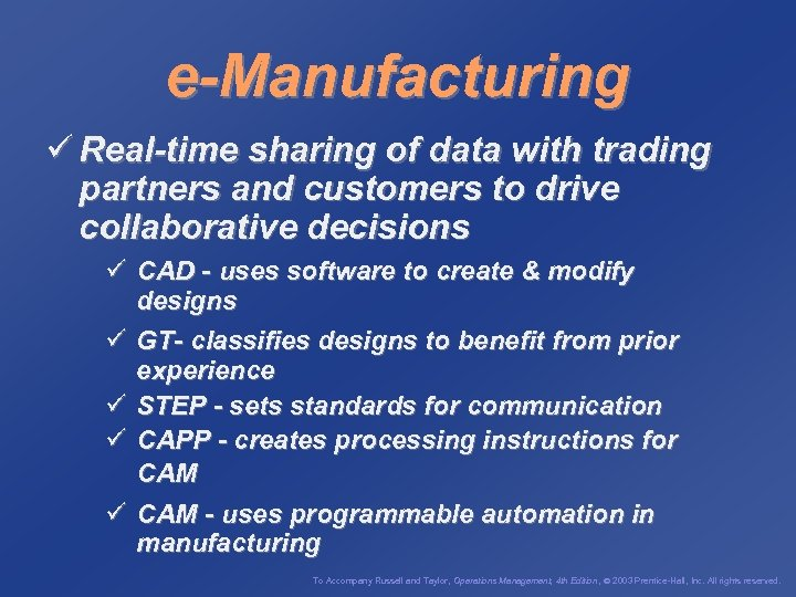 e-Manufacturing ü Real-time sharing of data with trading partners and customers to drive collaborative