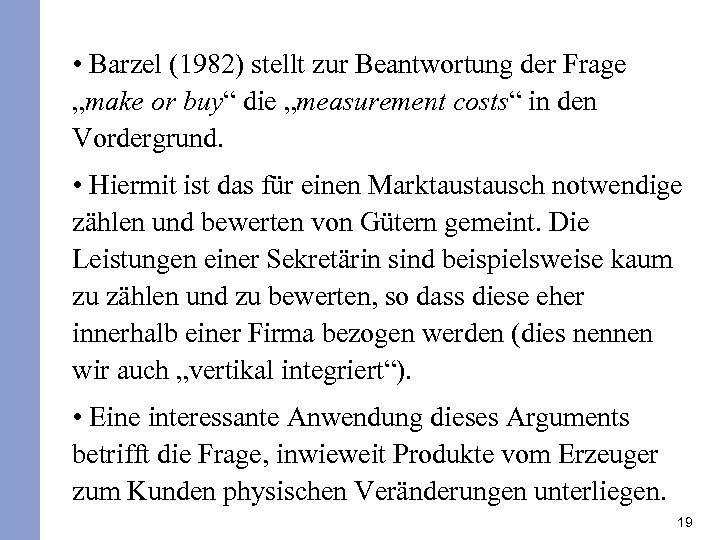 """• Barzel (1982) stellt zur Beantwortung der Frage """"make or buy"""" die """"measurement"""
