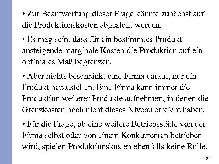 • Zur Beantwortung dieser Frage könnte zunächst auf die Produktionskosten abgestellt werden. •