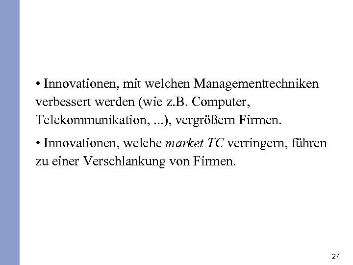 • Innovationen, mit welchen Managementtechniken verbessert werden (wie z. B. Computer, Telekommunikation, .