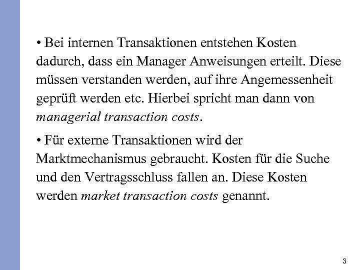• Bei internen Transaktionen entstehen Kosten dadurch, dass ein Manager Anweisungen erteilt. Diese