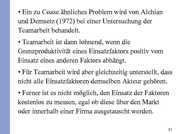 • Ein zu Coase ähnliches Problem wird von Alchian und Demsetz (1972) bei