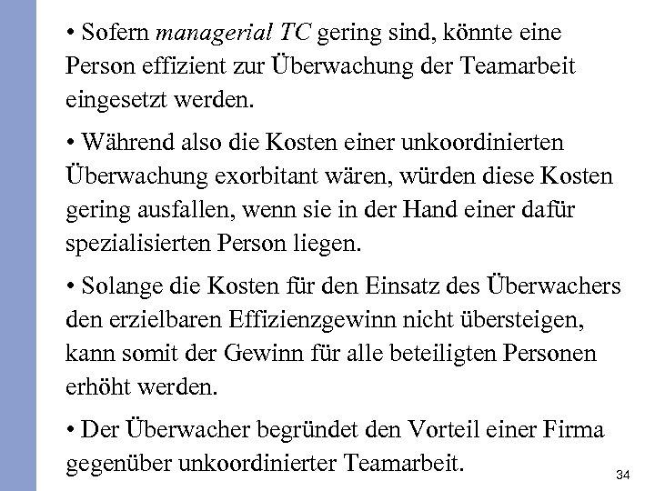 • Sofern managerial TC gering sind, könnte eine Person effizient zur Überwachung der