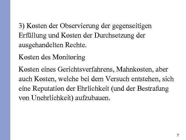 3) Kosten der Observierung der gegenseitigen Erfüllung und Kosten der Durchsetzung der ausgehandelten Rechte.