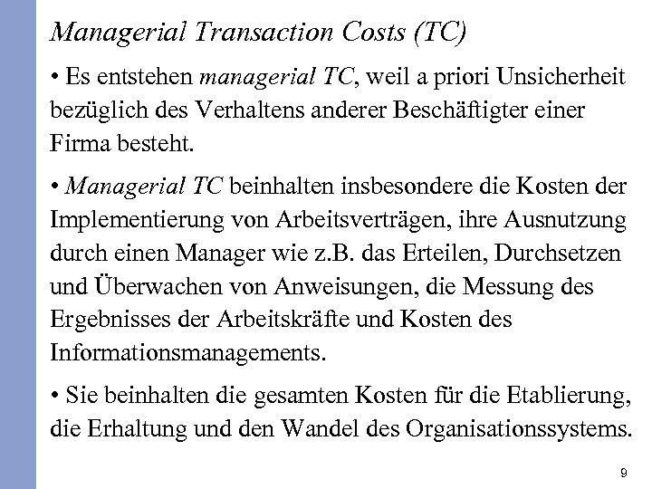 Managerial Transaction Costs (TC) • Es entstehen managerial TC, weil a priori Unsicherheit bezüglich