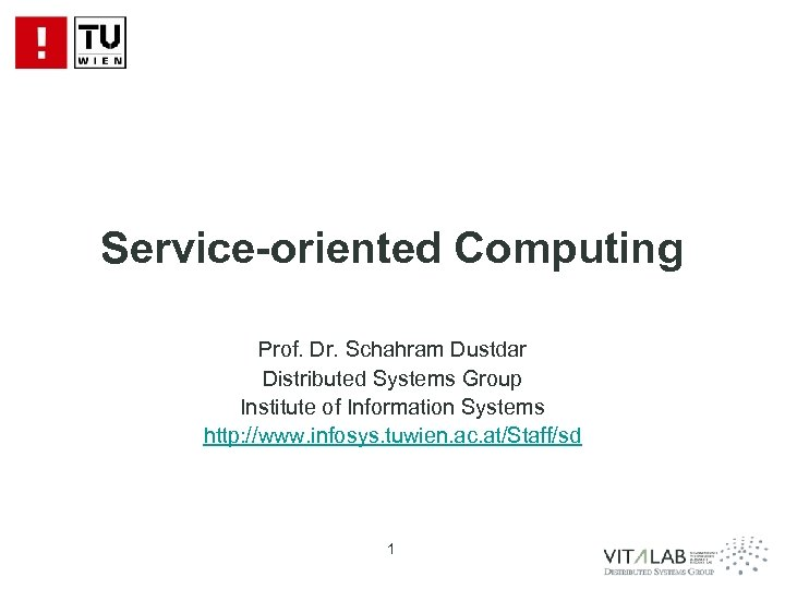 Service-oriented Computing Prof. Dr. Schahram Dustdar Distributed Systems Group Institute of Information Systems http:
