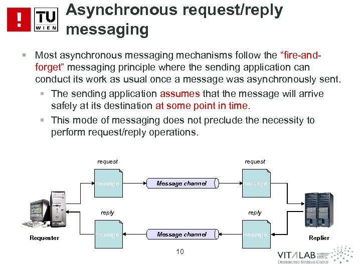 """Asynchronous request/reply messaging § Most asynchronous messaging mechanisms follow the """"fire-andforget"""" messaging principle where"""