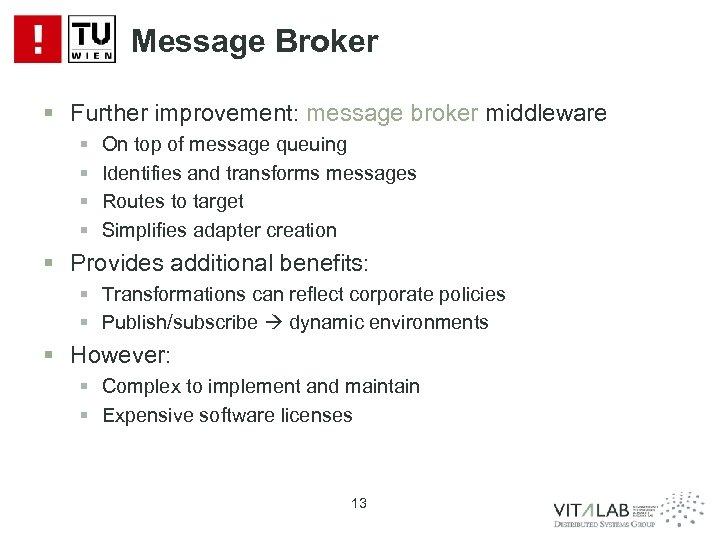 Message Broker § Further improvement: message broker middleware § § On top of message