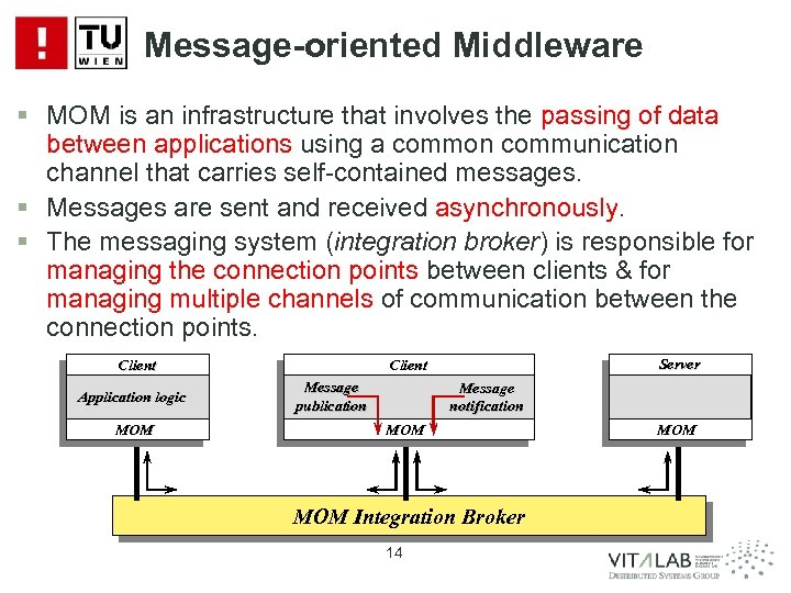 Message-oriented Middleware § MOM is an infrastructure that involves the passing of data between