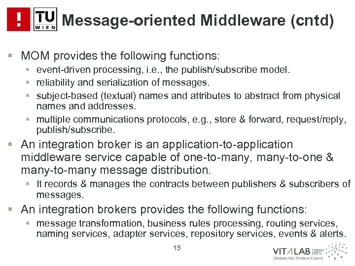 Message-oriented Middleware (cntd) § MOM provides the following functions: § event-driven processing, i. e.