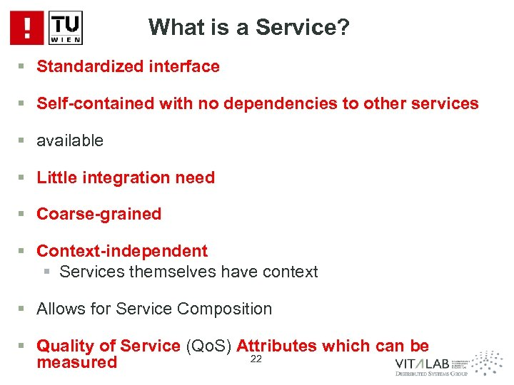 What is a Service? § Standardized interface § Self-contained with no dependencies to other