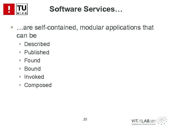 Software Services… § …are self-contained, modular applications that can be § § § Described