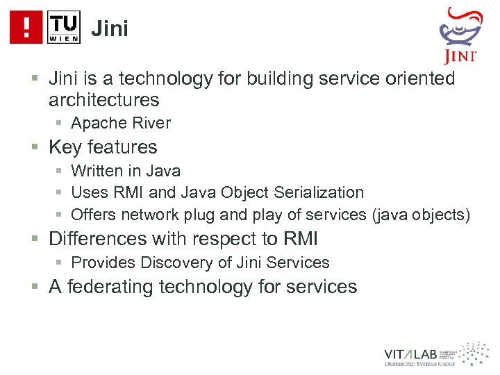 Jini § Jini is a technology for building service oriented architectures § Apache River