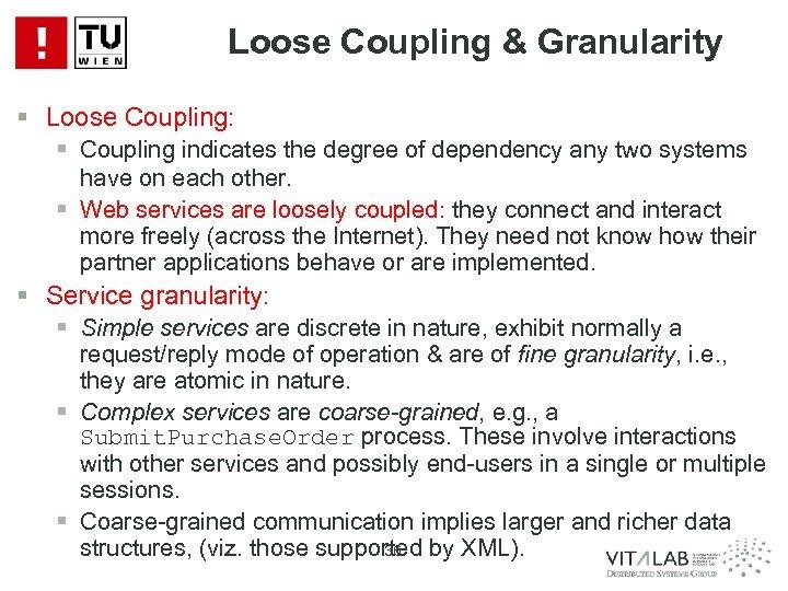 Loose Coupling & Granularity § Loose Coupling: § Coupling indicates the degree of dependency
