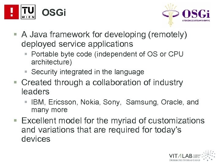 OSGi § A Java framework for developing (remotely) deployed service applications § Portable byte