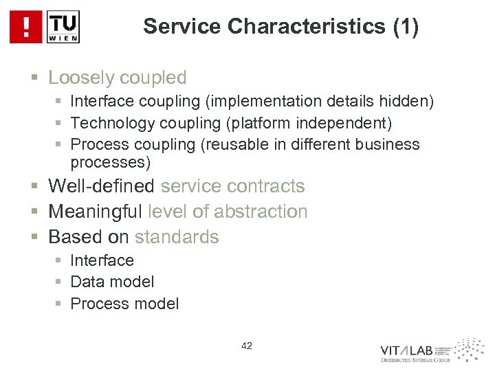 Service Characteristics (1) § Loosely coupled § Interface coupling (implementation details hidden) § Technology