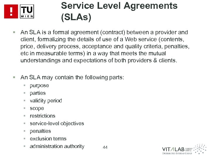 Service Level Agreements (SLAs) § An SLA is a formal agreement (contract) between a