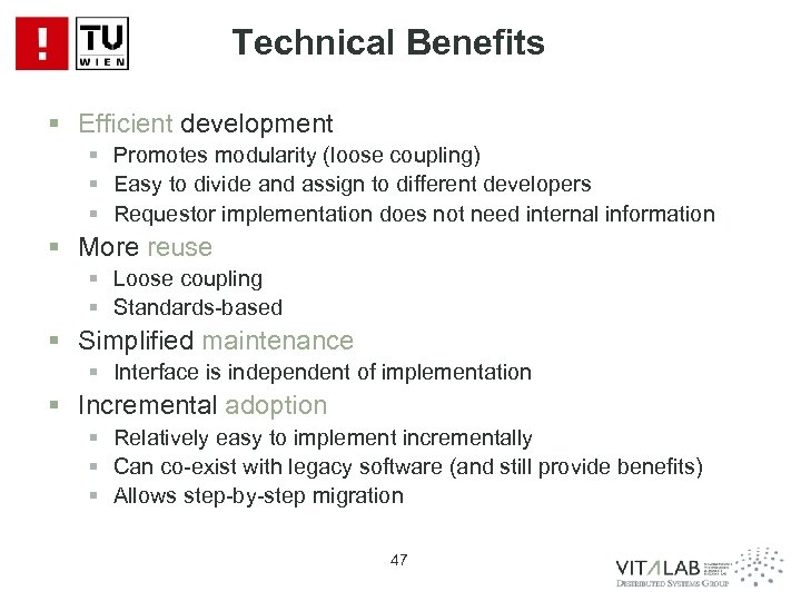 Technical Benefits § Efficient development § Promotes modularity (loose coupling) § Easy to divide