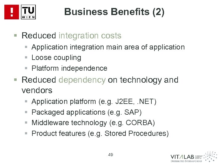 Business Benefits (2) § Reduced integration costs § Application integration main area of application