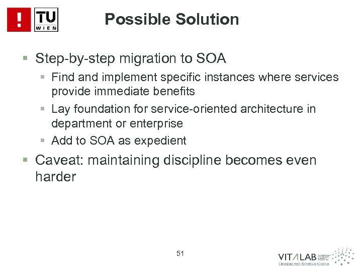 Possible Solution § Step-by-step migration to SOA § Find and implement specific instances where