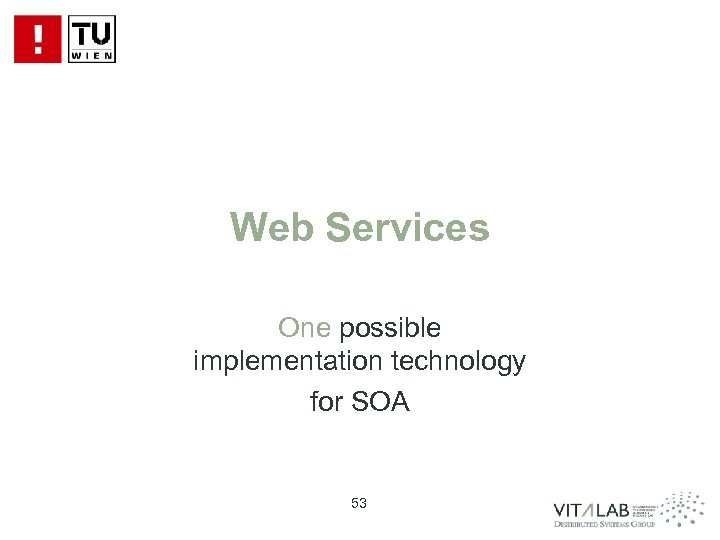 Web Services One possible implementation technology for SOA 53
