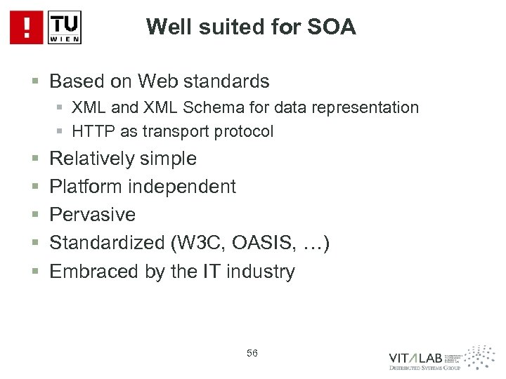 Well suited for SOA § Based on Web standards § XML and XML Schema