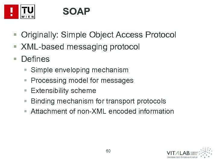 SOAP § Originally: Simple Object Access Protocol § XML-based messaging protocol § Defines §