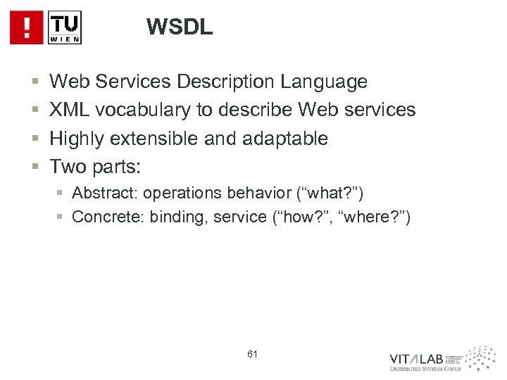 WSDL § § Web Services Description Language XML vocabulary to describe Web services Highly