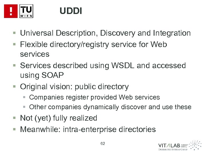 UDDI § Universal Description, Discovery and Integration § Flexible directory/registry service for Web services