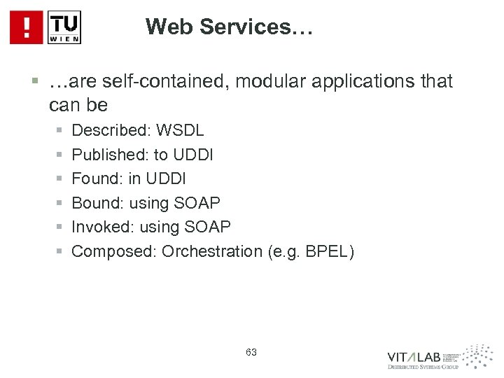 Web Services… § …are self-contained, modular applications that can be § § § Described: