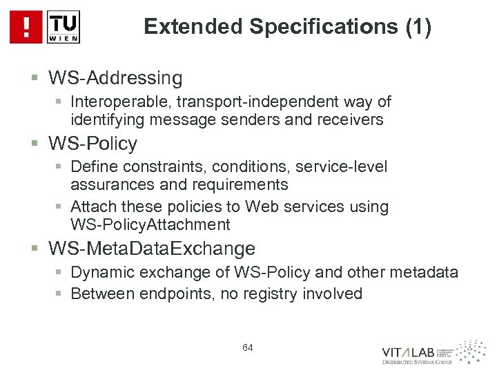 Extended Specifications (1) § WS-Addressing § Interoperable, transport-independent way of identifying message senders and