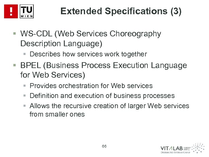 Extended Specifications (3) § WS-CDL (Web Services Choreography Description Language) § Describes how services