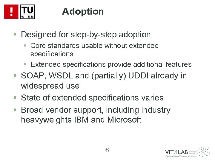 Adoption § Designed for step-by-step adoption § Core standards usable without extended specifications §