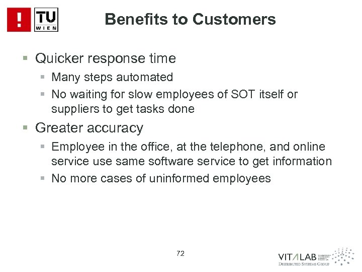 Benefits to Customers § Quicker response time § Many steps automated § No waiting