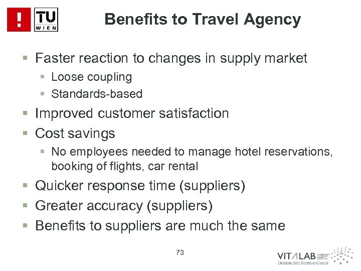 Benefits to Travel Agency § Faster reaction to changes in supply market § Loose