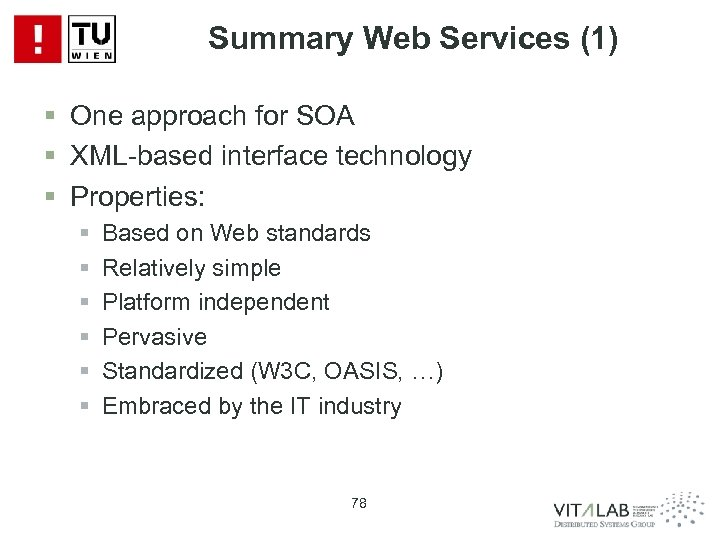 Summary Web Services (1) § One approach for SOA § XML-based interface technology §
