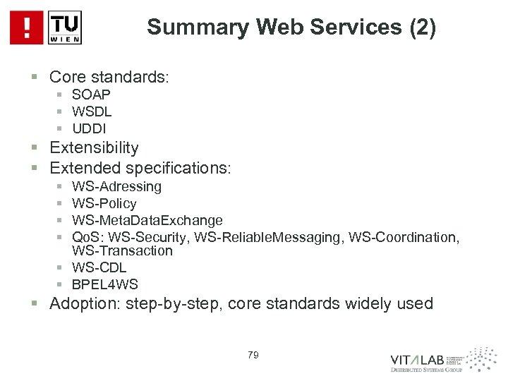 Summary Web Services (2) § Core standards: § SOAP § WSDL § UDDI §