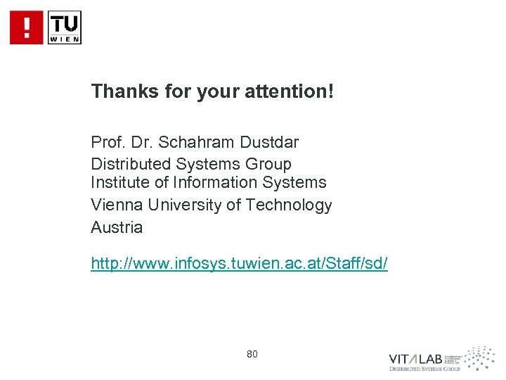 Thanks for your attention! Prof. Dr. Schahram Dustdar Distributed Systems Group Institute of Information