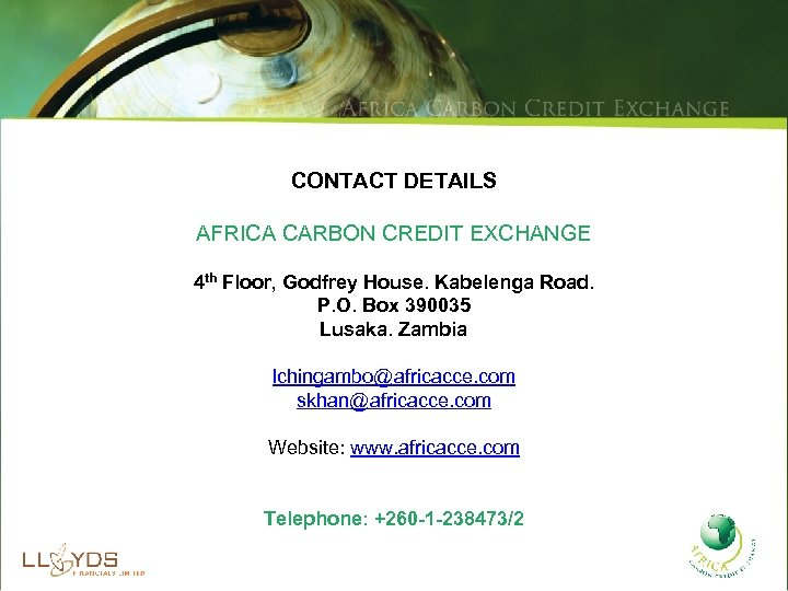 CONTACT DETAILS AFRICA CARBON CREDIT EXCHANGE 4 th Floor, Godfrey House. Kabelenga Road. P.