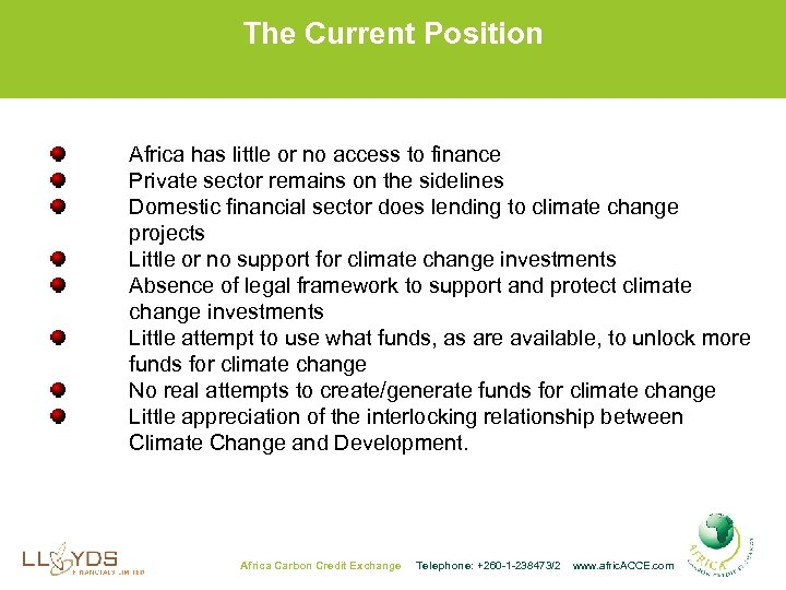 The Current Position Africa has little or no access to finance Private sector remains
