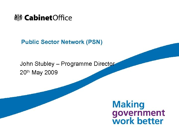 Public Sector Network (PSN) John Stubley – Programme Director 20 th May 2009