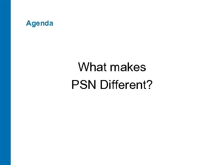 Agenda What makes PSN Different?