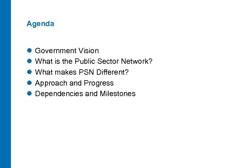 Agenda l l l Government Vision What is the Public Sector Network? What makes