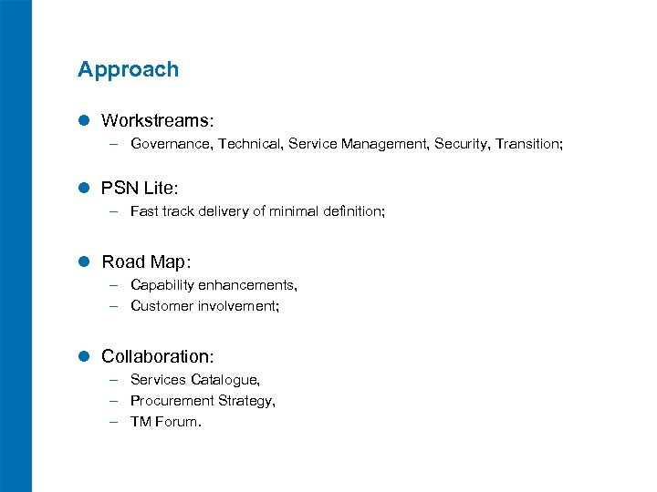Approach l Workstreams: ‒ Governance, Technical, Service Management, Security, Transition; l PSN Lite: ‒