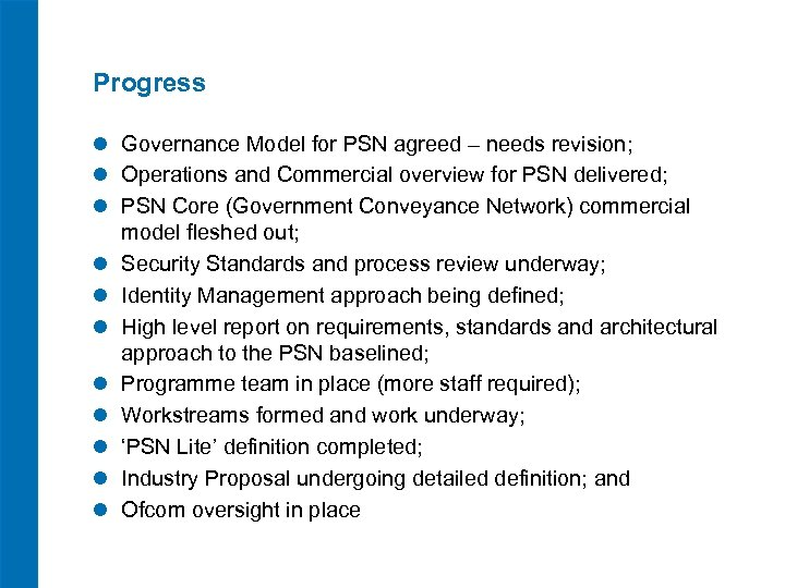 Progress l Governance Model for PSN agreed – needs revision; l Operations and Commercial