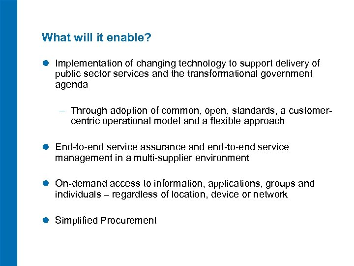What will it enable? l Implementation of changing technology to support delivery of public