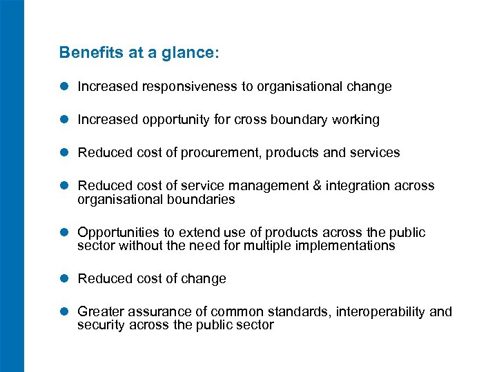 Benefits at a glance: l Increased responsiveness to organisational change l Increased opportunity for