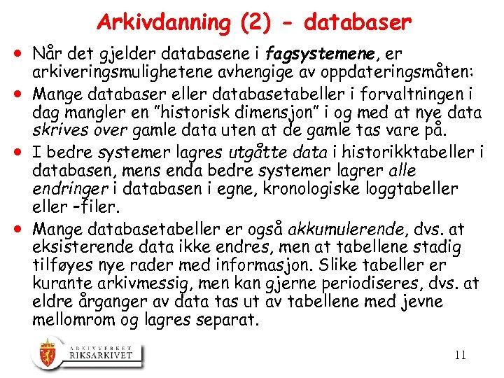 Arkivdanning (2) - databaser · Når det gjelder databasene i fagsystemene, er arkiveringsmulighetene avhengige