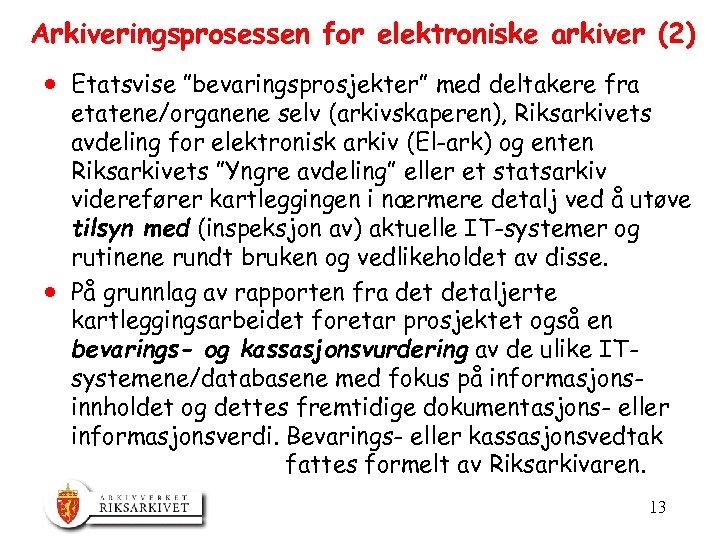 """Arkiveringsprosessen for elektroniske arkiver (2) · Etatsvise """"bevaringsprosjekter"""" med deltakere fra etatene/organene selv (arkivskaperen),"""