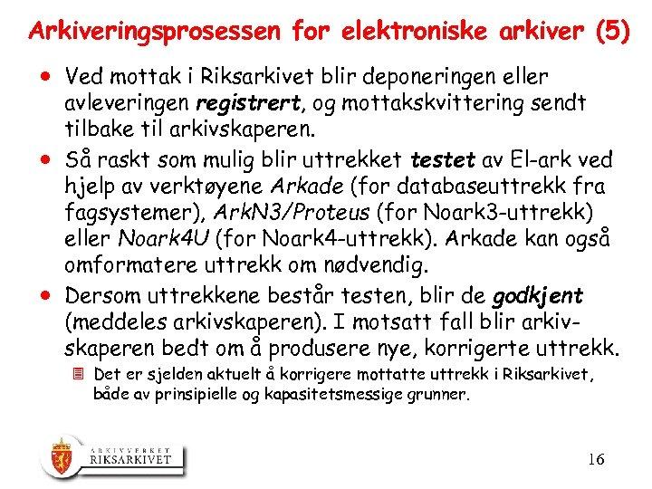 Arkiveringsprosessen for elektroniske arkiver (5) · Ved mottak i Riksarkivet blir deponeringen eller avleveringen